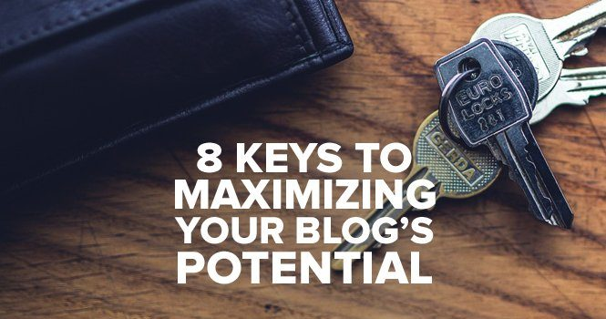 8 Keys To Maximizing Your Blog